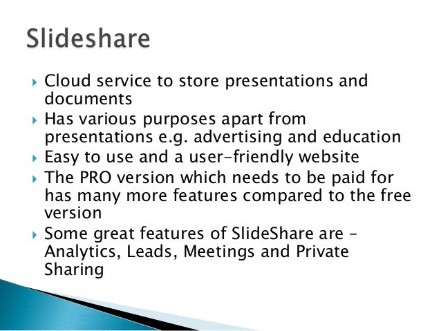    Cloud service to store presentations and    documents   Has various purposes apart from    presentations e.g. adverti...