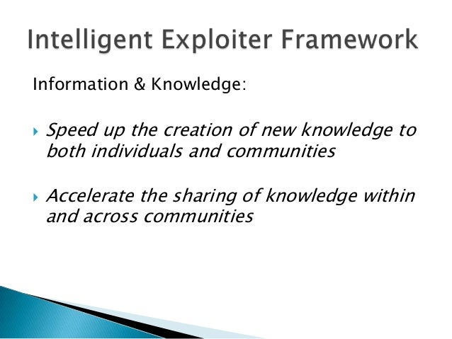 Information & Knowledge:   Speed up the creation of new knowledge to    both individuals and communities   Accelerate th...