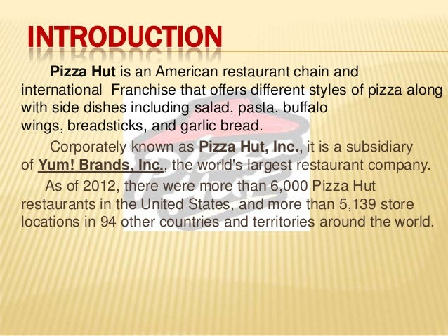 an introduction to the pizza hut company Franchisingcom franchise profile for pizza hut find detailed business information such as news, financials, franchise history and other corporate data on pizza hut.