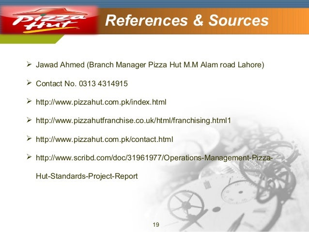Company Logo  References & Sources   Jawad Ahmed (Branch Manager Pizza Hut M.M Alam road Lahore)  Contact No. 0313 43149...