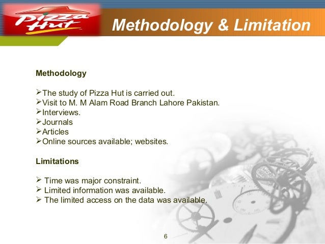 Company Logo  Methodology & Limitation  Methodology The study of Pizza Hut is carried out. Visit to M. M Alam Road Branc...