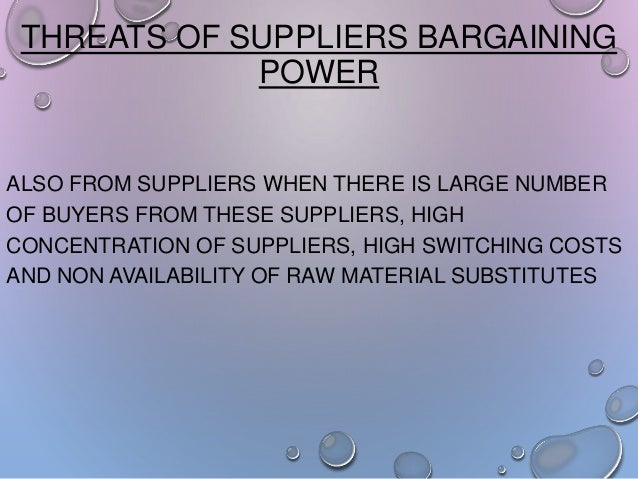 THREATS OF SUPPLIERS BARGAINING POWER  ALSO FROM SUPPLIERS WHEN THERE IS LARGE NUMBER OF BUYERS FROM THESE SUPPLIERS, HIGH...