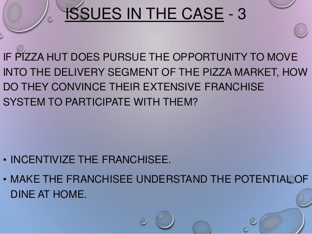 ISSUES IN THE CASE - 3 IF PIZZA HUT DOES PURSUE THE OPPORTUNITY TO MOVE INTO THE DELIVERY SEGMENT OF THE PIZZA MARKET, HOW...