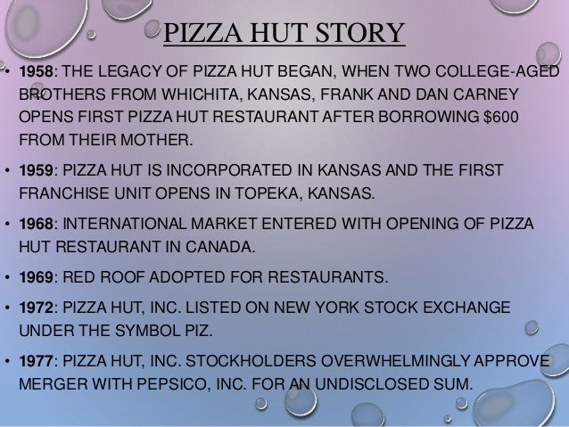 PIZZA HUT STORY • 1958: THE LEGACY OF PIZZA HUT BEGAN, WHEN TWO COLLEGE-AGED BROTHERS FROM WHICHITA, KANSAS, FRANK AND DAN...