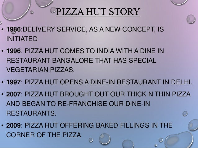 • 1986:DELIVERY SERVICE, AS A NEW CONCEPT, IS INITIATED  • 1996: PIZZA HUT COMES TO INDIA WITH A DINE IN RESTAURANT BANGAL...