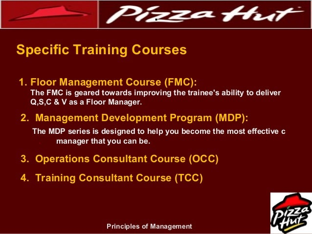 """pizza hut principles of management The key of management in pizza hut is theory """"theory is the systematic grouping of inter department concepts and principles pizza hut is the largest pizza."""