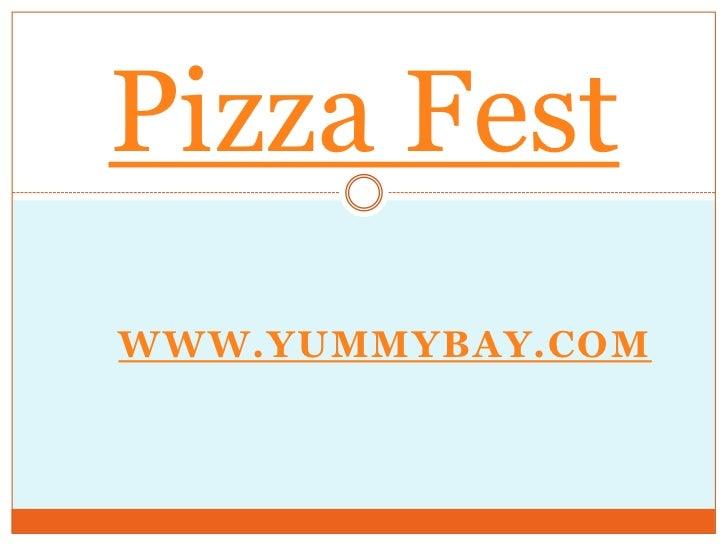 Pizza Fest<br />www.yummybay.com<br />