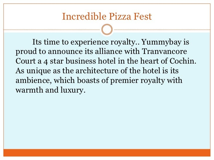 Incredible Pizza Fest<br />            Its time to experience royalty.. Yummybay is proud to announce its alliance with Tr...