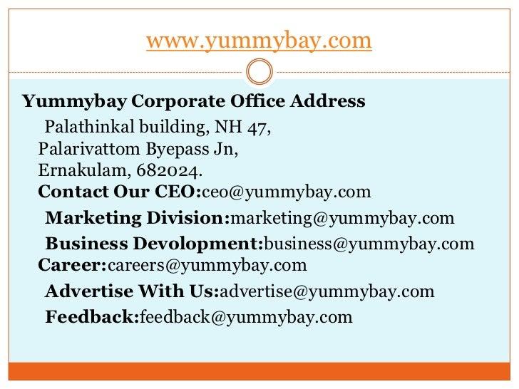 Yummybay Corporate Office Address<br />Palathinkal building, NH 47,PalarivattomByepassJn,Ernakulam, 682024.Contact Our CEO...