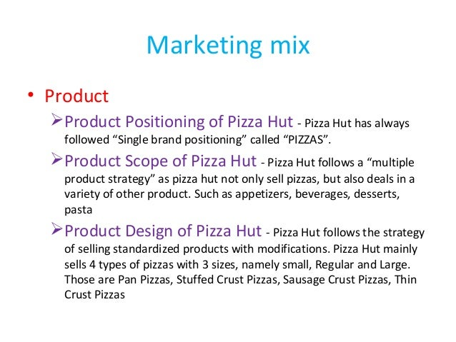 marketing mix analysis pizza hut Free essay: distribution people physical evidence selection,trainning,motivation layout, ease of access (figure1 marketing mix of pizza hut) product in uk.