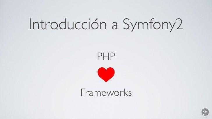 Introducción a Symfony2          PHP       Frameworks