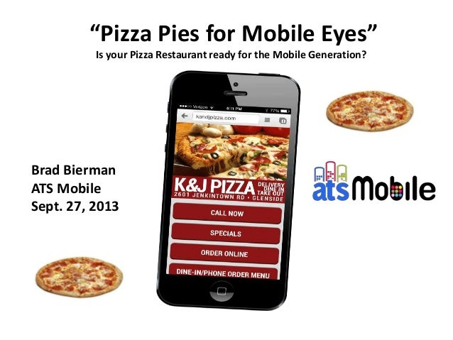 """""""Pizza Pies for Mobile Eyes"""" Is your Pizza Restaurant ready for the Mobile Generation? Brad Bierman ATS Mobile Sept. 27, 2..."""