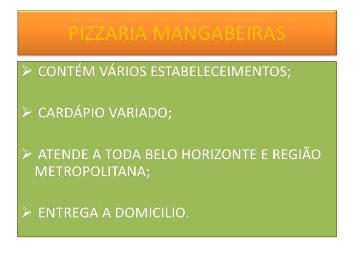 PIZZARIA MANGABEIRAS<br /><ul><li> CONTÉM VÁRIOS ESTABELECEIMENTOS;
