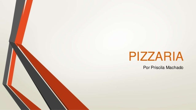 PIZZARIA  Por Priscila Machado