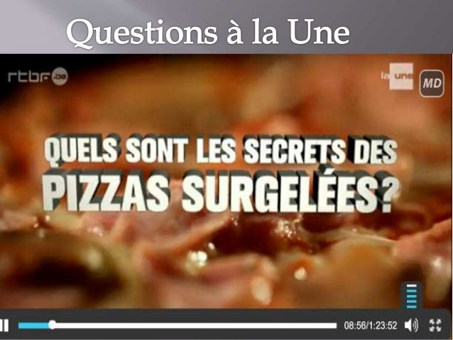 http://www.rtbf.be/tv/emission/detail_questio ns-a-la-une/actualites/article_uestions-a-laune-les-secrets-des-pizzas-surge...