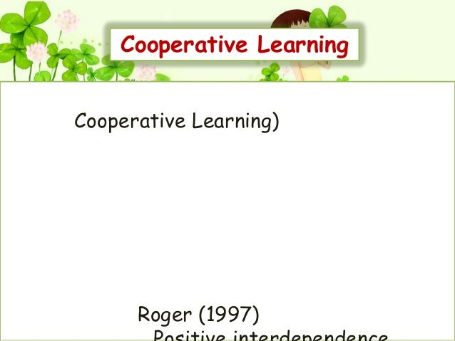 Cooperative LearningCooperative Learning)      Roger (1997)