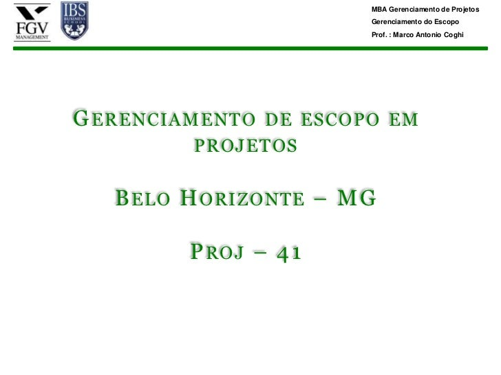 MBA Gerenciamento de Projetos                         Gerenciamento do Escopo                         Prof. : Marco Antoni...