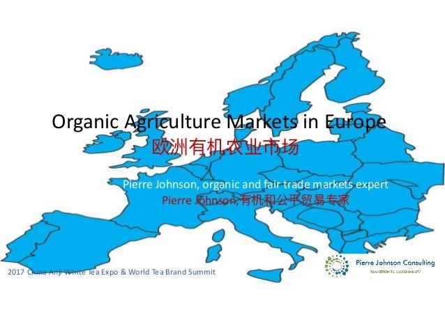 2017ChinaAnjiWhiteTeaExpo&WorldTeaBrandSummit OrganicAgricultureMarketsinEurope 欧洲有机农业市场 PierreJohnson...