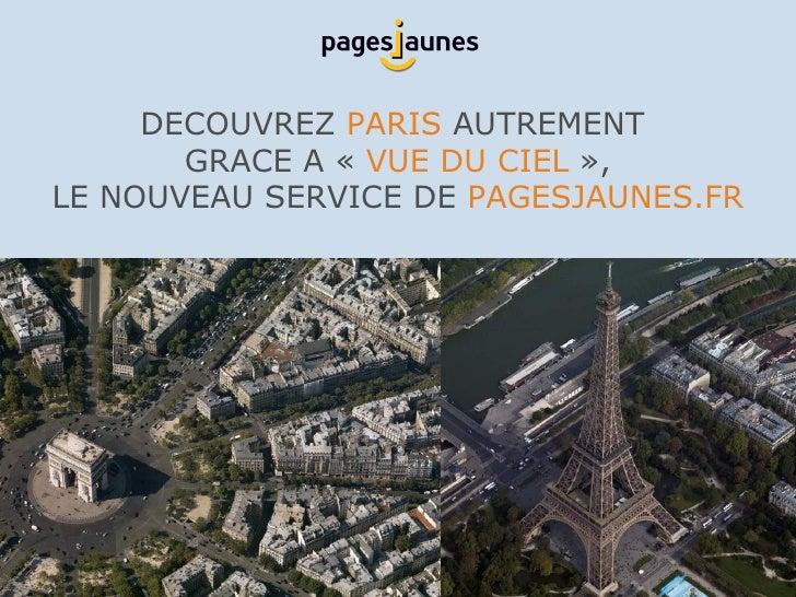 DECOUVREZ  PARIS   AUTREMENT  GRACE  A «  VUE DU CIEL  », LE NOUVEAU SERVICE DE   PAGESJAUNES.FR