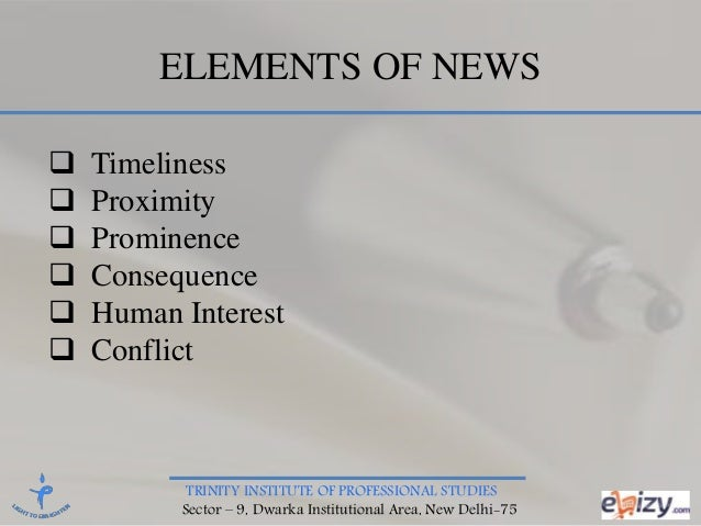 TRINITY INSTITUTE OF PROFESSIONAL STUDIES Sector – 9, Dwarka Institutional Area, New Delhi-75 ELEMENTS OF NEWS  Timelines...