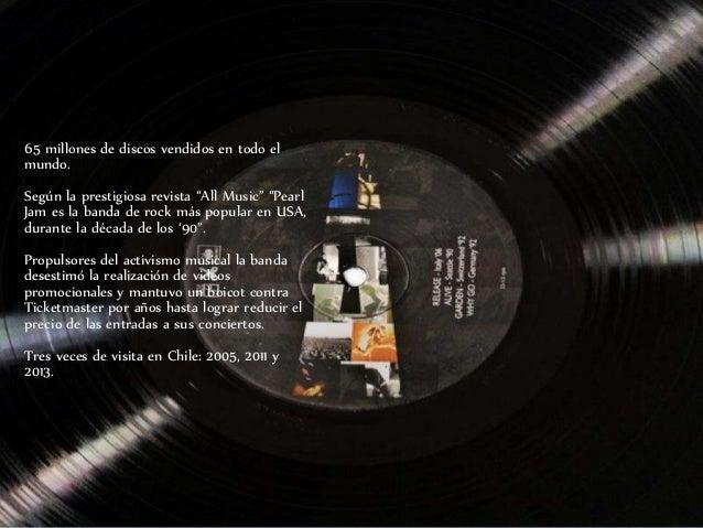 """65 millones de discos vendidos en todo el mundo. Según la prestigiosa revista """"All Music"""" """"Pearl Jam es la banda de rock m..."""