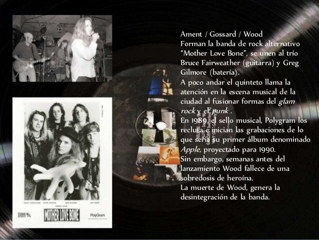 "Ament / Gossard / Wood Forman la banda de rock alternativo ""Mother Love Bone"", se unen al trío Bruce Fairweather (guitarra..."