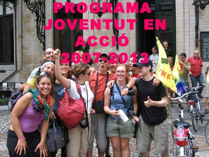 PROGRAMA  JOVENTUT EN ACCIÓ  2007-2013
