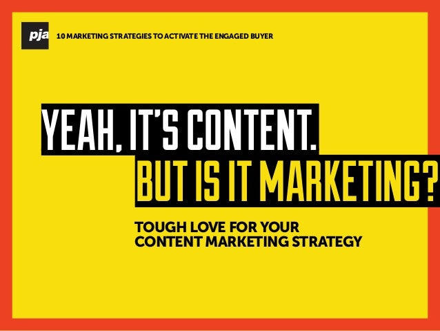 TOUGH LOVE FOR YOUR CONTENT MARKETING STRATEGY YEAH,IT'SCONTENT. BUTISITMARKETING? 10 MARKETING STRATEGIES TO ACTIVATE THE...