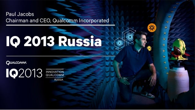 1 IQ 2013 Russia Paul Jacobs Chairman and CEO, Qualcomm Incorporated