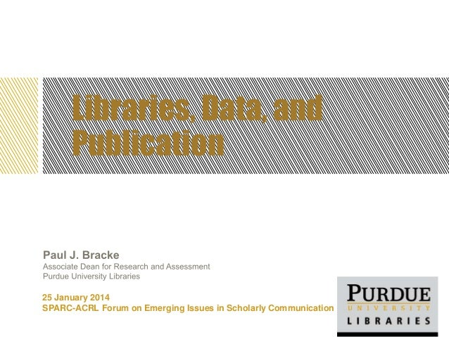 Libraries, Data, and Publication  25 January 2014 SPARC-ACRL Forum on Emerging Issues in Scholarly Communication