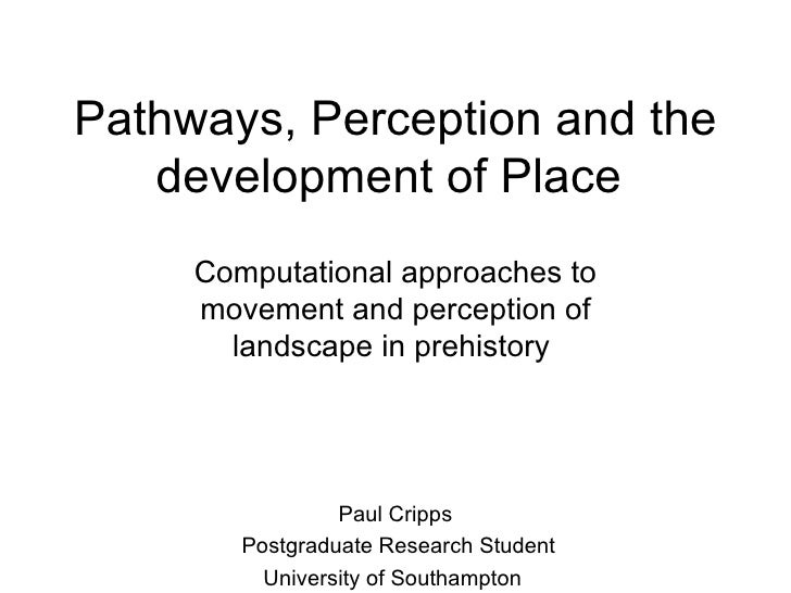 Pathways, Perception and the development of Place  Computational approaches to movement and perception of landscape in pre...