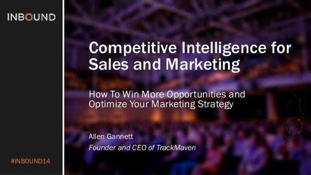 #INBOUND14  Competitive Intelligence for Sales and Marketing  How To Win More Opportunities and Optimize Your Marketing St...