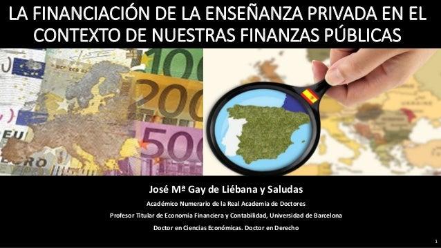 José Mª Gay de Liébana y Saludas Académico Numerario de la Real Academia de Doctores Profesor Titular de Economía Financie...