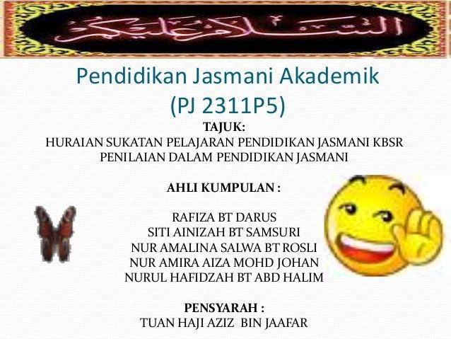 Pendidikan Jasmani Akademik (PJ 2311P5) TAJUK: HURAIAN SUKATAN PELAJARAN PENDIDIKAN JASMANI KBSR PENILAIAN DALAM PENDIDIKA...