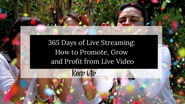 365 Days of Live Streaming: How�to�Promote, Grow� and Profit from Live Video