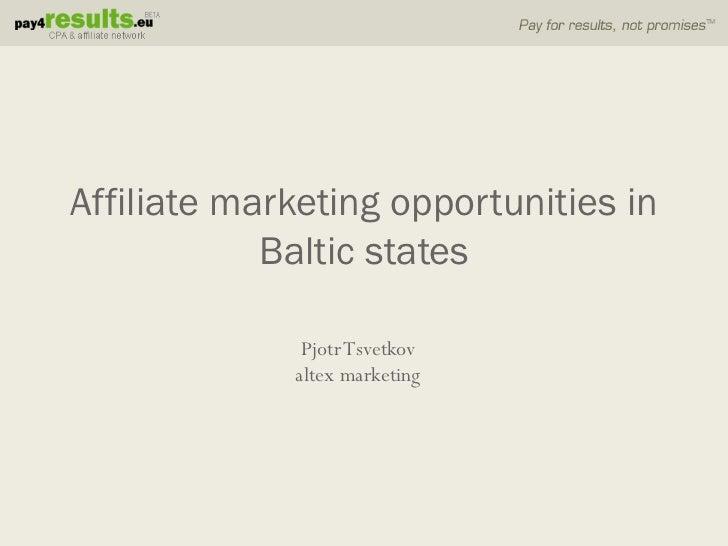 Affiliate marketing opportunities in            Baltic states              Pjotr Tsvetkov             altex marketing