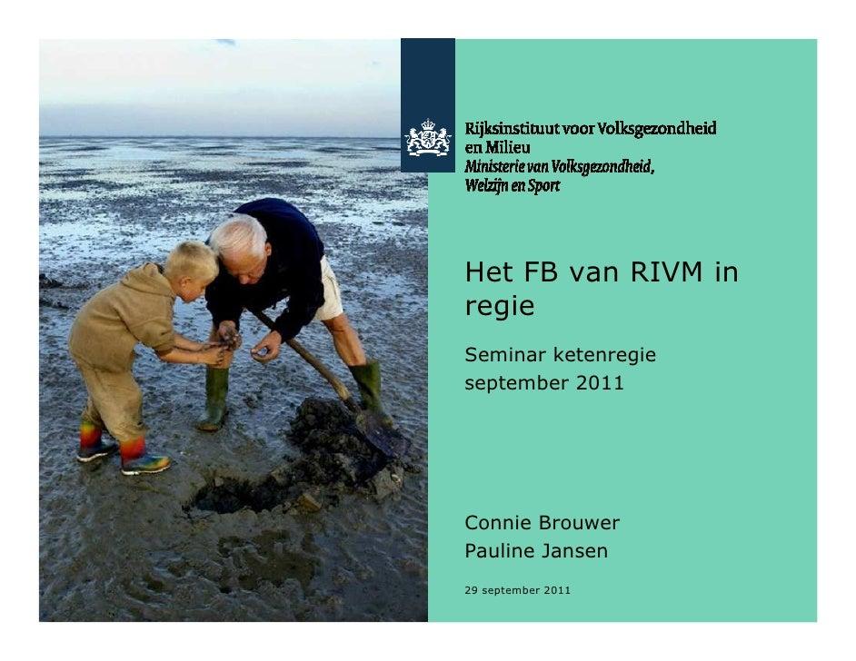 Het FB van RIVM in    regie    Seminar ketenregie    september 2011    Connie Brouwer    Pauline Jansen1   29 september 2011