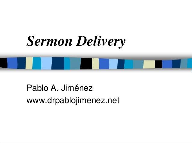 Sermon Delivery Pablo A. Jiménez www.drpablojimenez.net