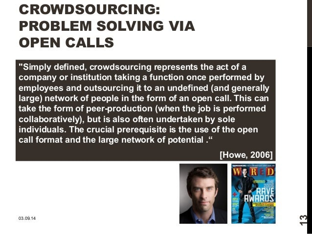 """CROWDSOURCING:  PROBLEM SOLVING VIA  OPEN CALLS  """"Simply defined, crowdsourcing represents the act of a  company or instit..."""