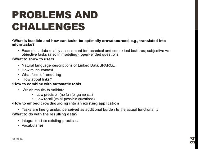 PROBLEMS AND  CHALLENGES  • What is feasible and how can tasks be optimally crowdsourced, e.g., translated into  microtask...