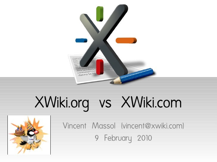 XWiki.org vs XWiki.com     Vincent Massol (vincent@xwiki.com)             9 February 2010
