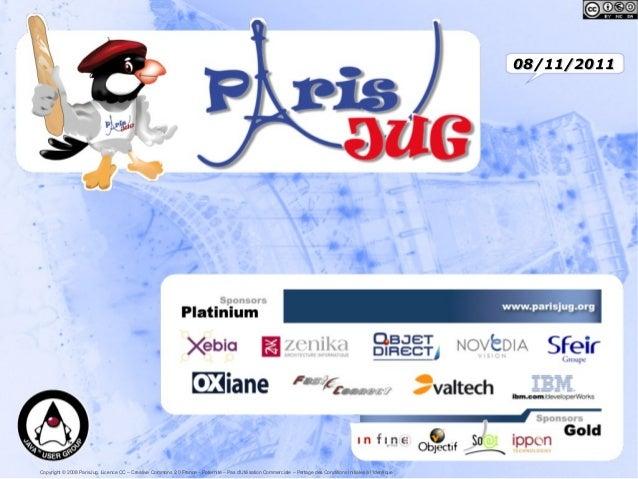 08/11/2011  Copyright © 2008 ParisJug. Licence CC – Creative Commons 2.0 France – Paternité – Pas d'Utilisation Commercial...