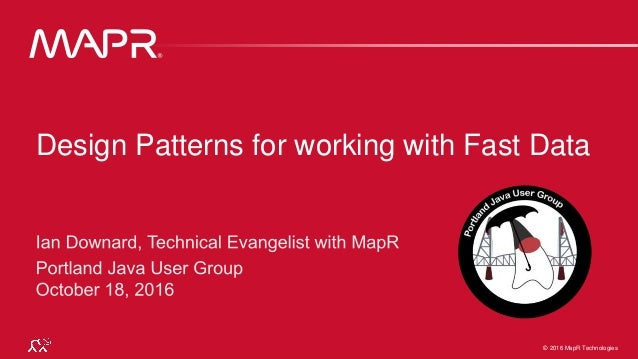 © 2016 MapR Technologies 1© 2016 MapR Technologies 1© 2016 MapR Technologies Design Patterns for working with Fast Data