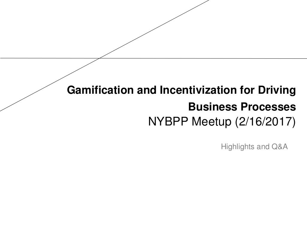 Gamification and Incentivization for Driving Business Processes (NYBPP Meetup)