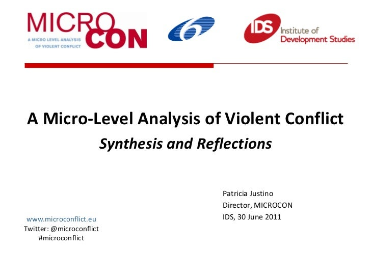 A Micro-Level Analysis of Violent Conflict  Synthesis and Reflections Patricia Justino Director, MICROCON  IDS, 30 June 20...