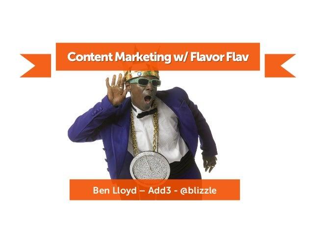 ContentMarketingw/FlavorFlav Ben Lloyd – Add3 - @blizzle