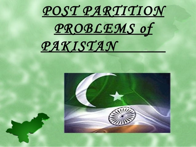 POST PARTITION  PROBLEMS of  PAKISTAN