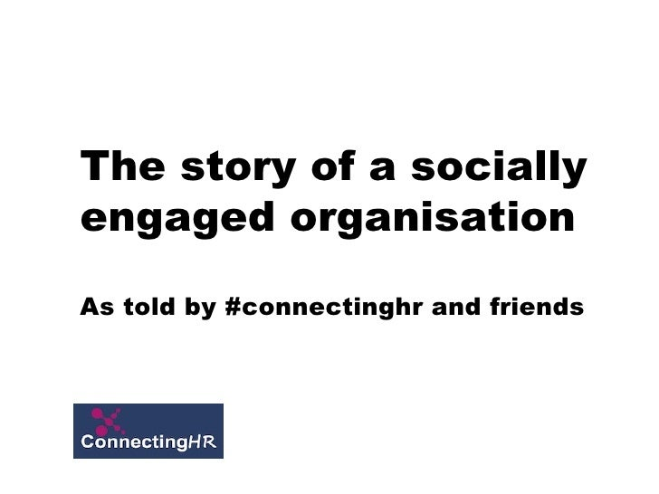 The story of a sociallyengaged organisationAs told by #connectinghr and friends