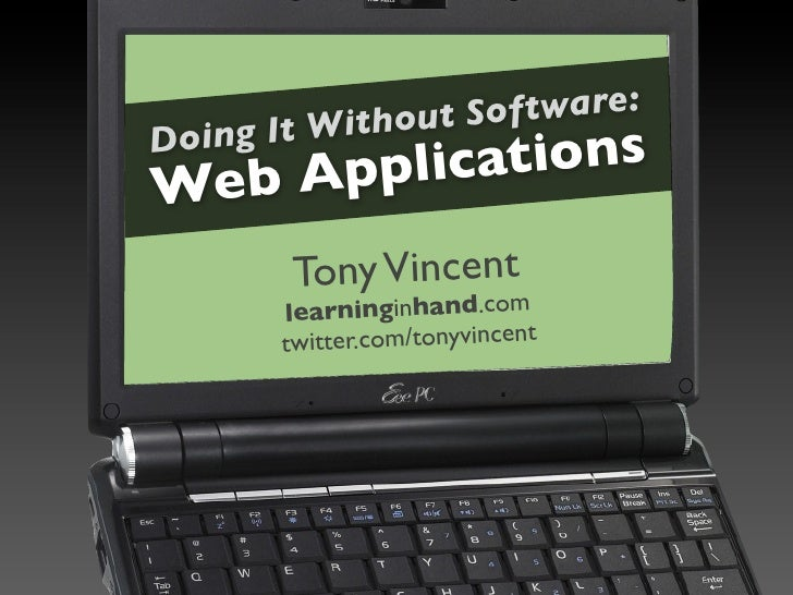 out Software: Doin g It With     Appli catio          ns Web         Tony Vincent        learninginhand.com        twit te...