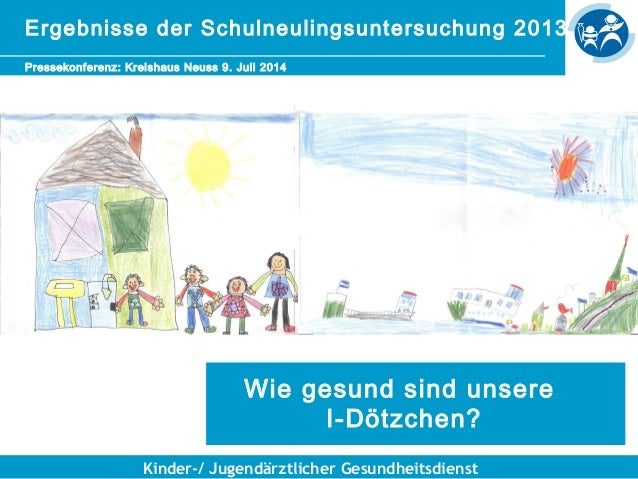 Kinder-/ Jugendärztlicher Gesundheitsdienst Schulneulingsuntersuchung 2013 Pressekonferenz: Kreishaus Neuss 9. Juli 2014 W...
